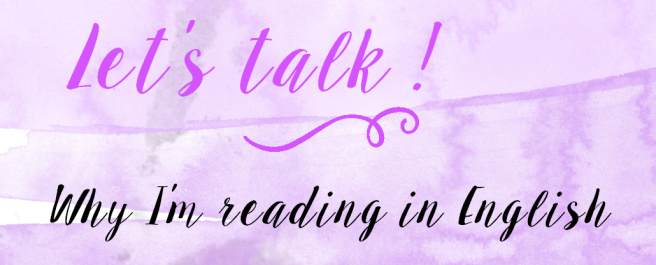 Let's talk ! why I'm reading in english